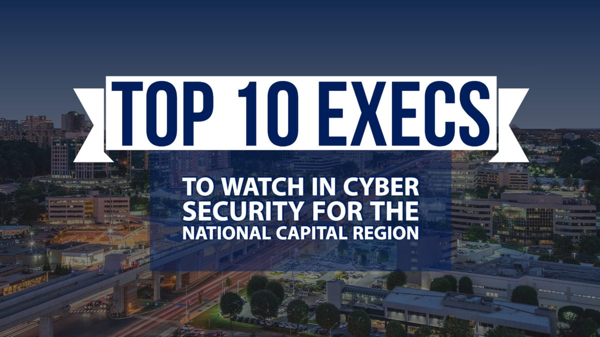 Top 10 Execs To Watch In Cyber Security