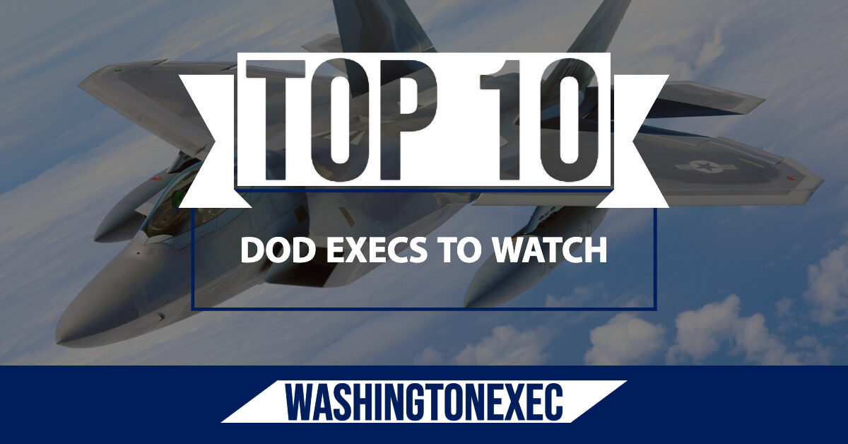 Top 10 DOD Execs to Watch - WashingtonExec