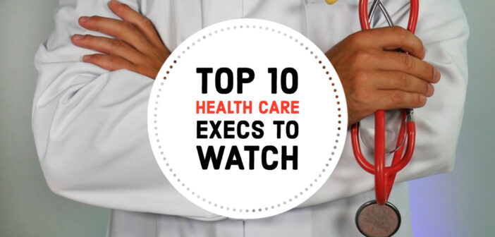 Top 10 Health Care Executives to Watch