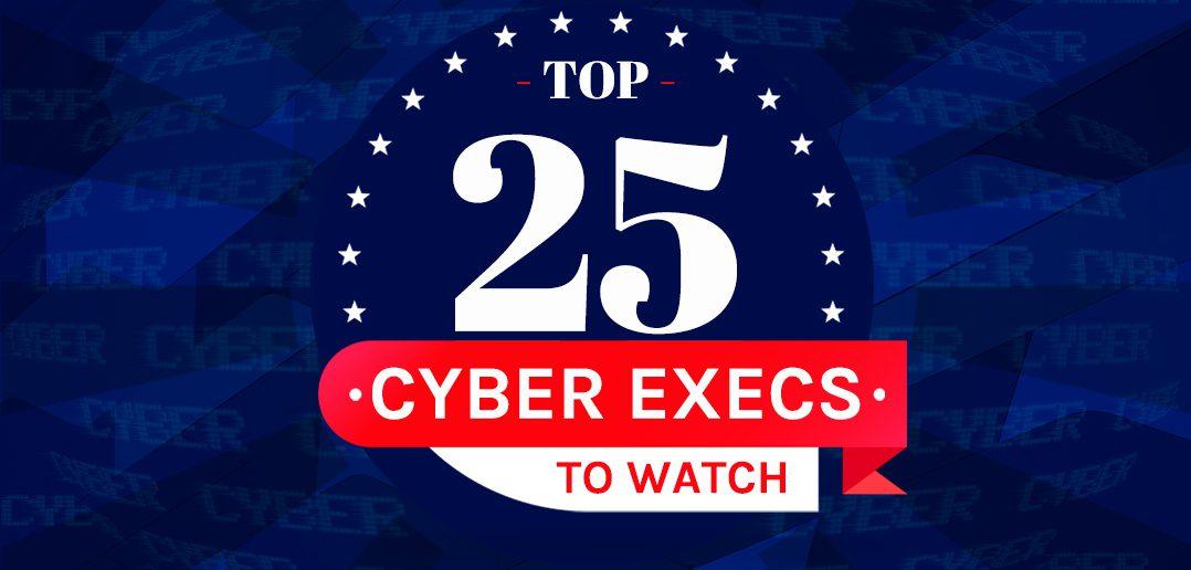 Top 25 Cyber Execs 2020