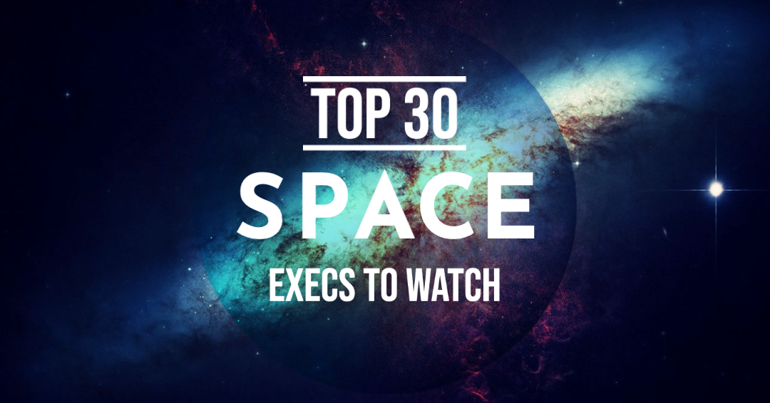 Top 30 Space Execs to Watch