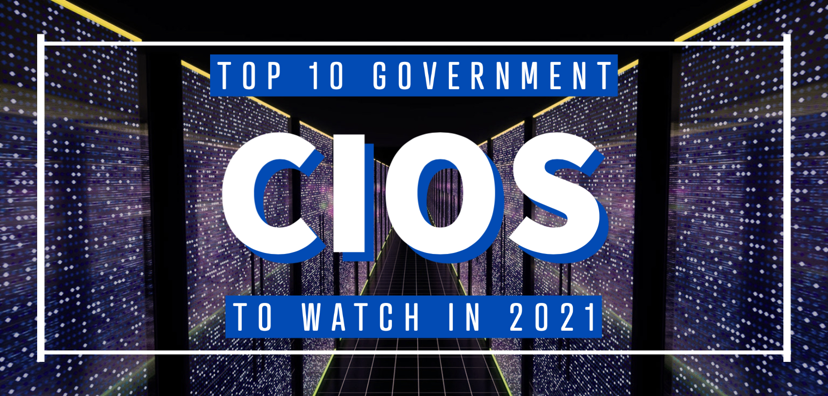Top 10 Government CIOs to Watch