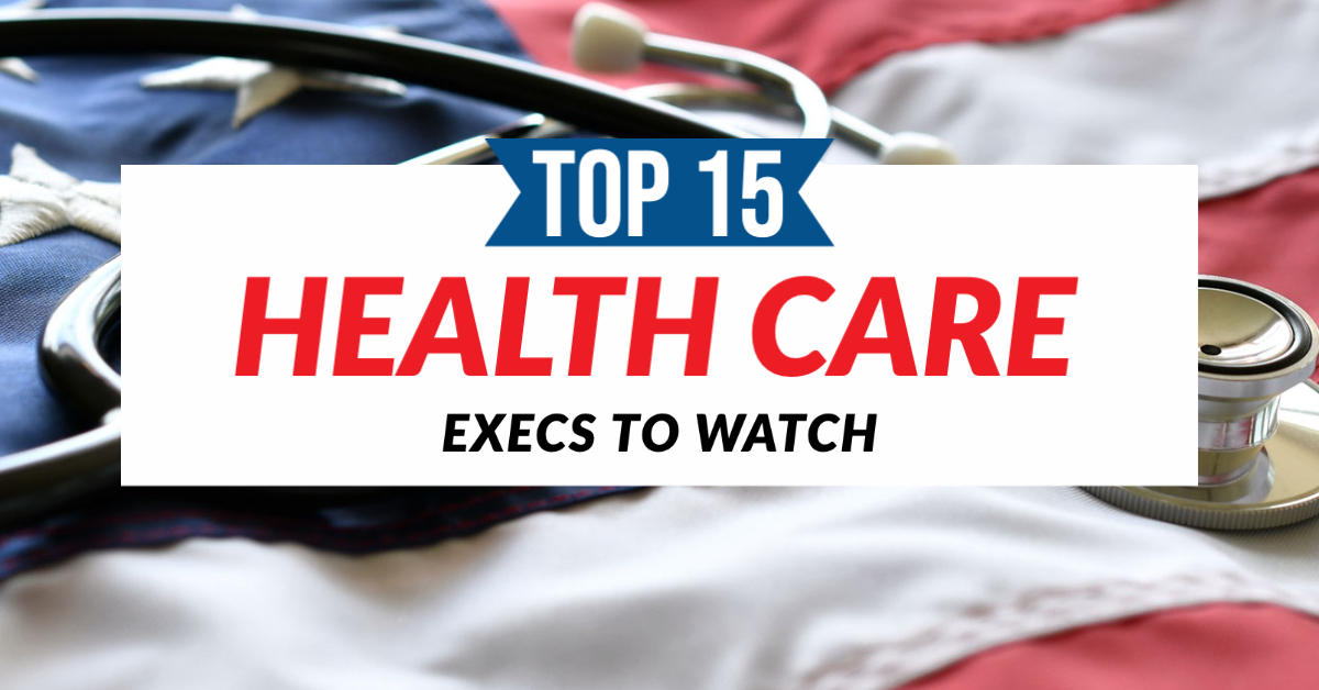 Top 15 Health Care Execs to Watch in 2021
